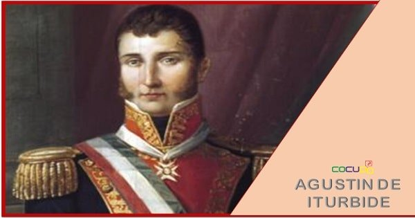 Hechos mas relevantes de Agustin de Iturbide